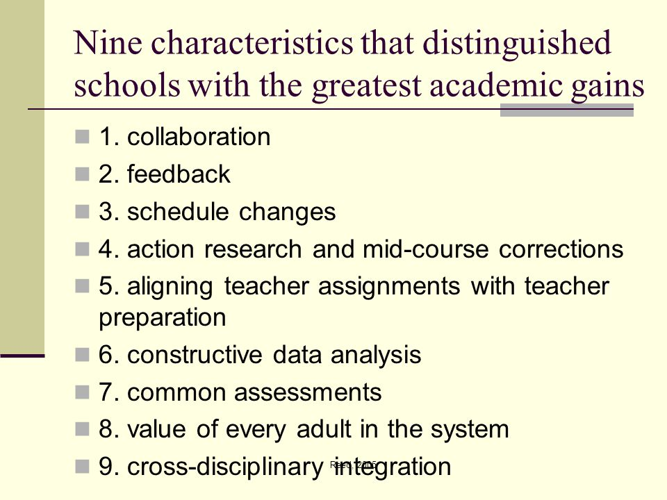 Reed, 2005 Nine characteristics that distinguished schools with the greatest academic gains 1.