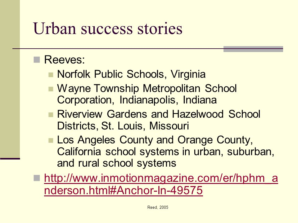 Reed, 2005 Urban success stories Reeves: Norfolk Public Schools, Virginia Wayne Township Metropolitan School Corporation, Indianapolis, Indiana Riverview Gardens and Hazelwood School Districts, St.