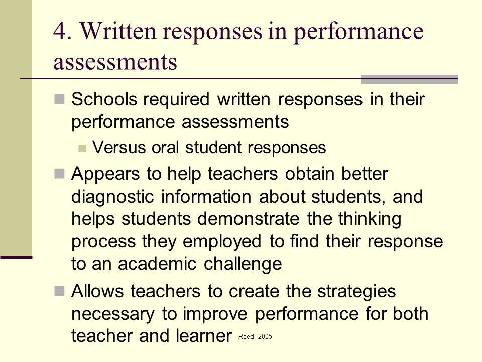 Reed, 2005 4. Written responses in performance assessments Schools required written responses in their performance assessments Versus oral student res