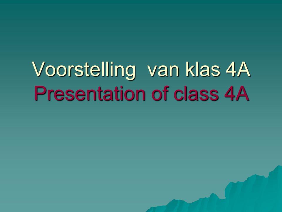 Voorstelling van klas 4A Presentation of class 4A