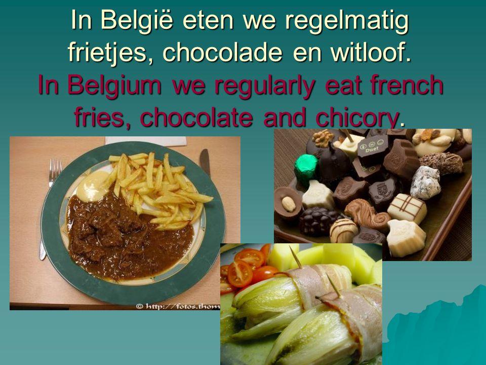 In België eten we regelmatig frietjes, chocolade en witloof. In Belgium we regularly eat french fries, chocolate and chicory.