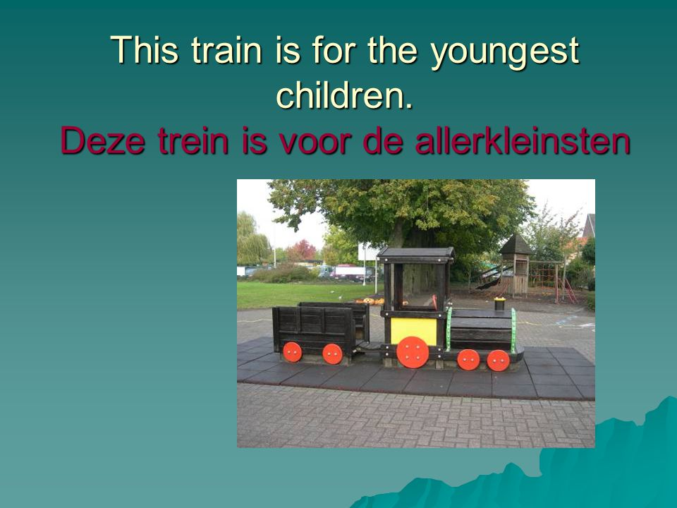This train is for the youngest children. Deze trein is voor de allerkleinsten