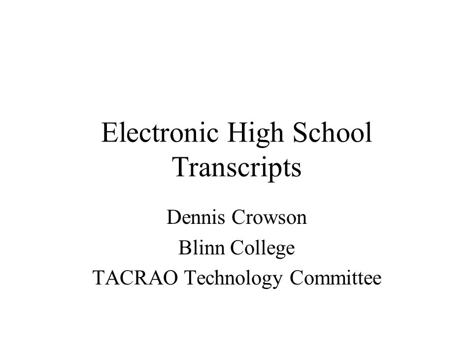 Electronic High School Transcripts History of the project Outline of the project Advantages and Cost savings Project status and timeline