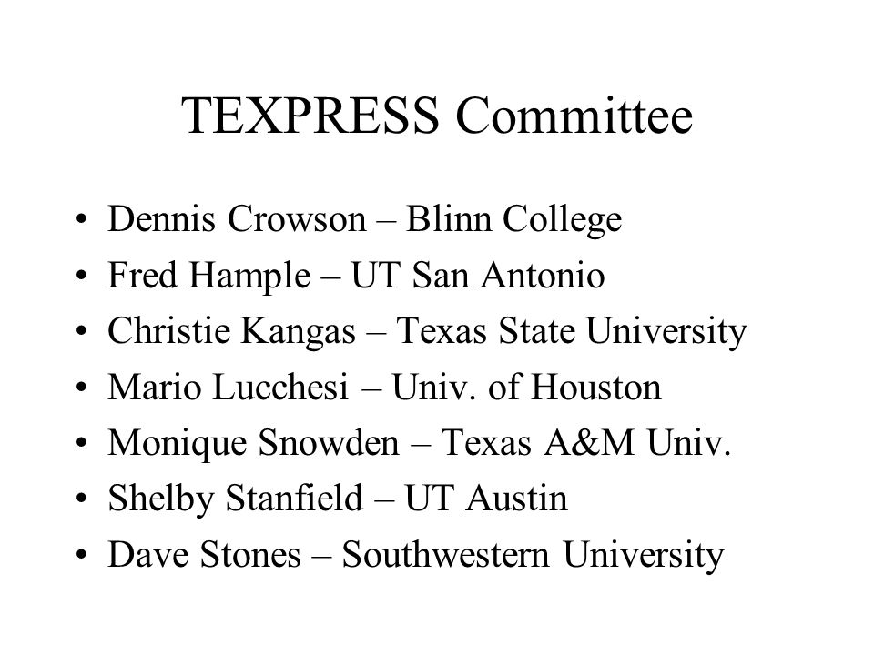 TEXPRESS Committee Dennis Crowson – Blinn College Fred Hample – UT San Antonio Christie Kangas – Texas State University Mario Lucchesi – Univ.