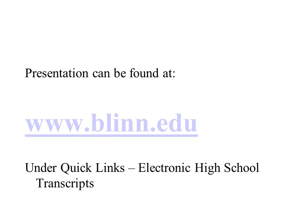 Presentation can be found at:   Under Quick Links – Electronic High School Transcripts