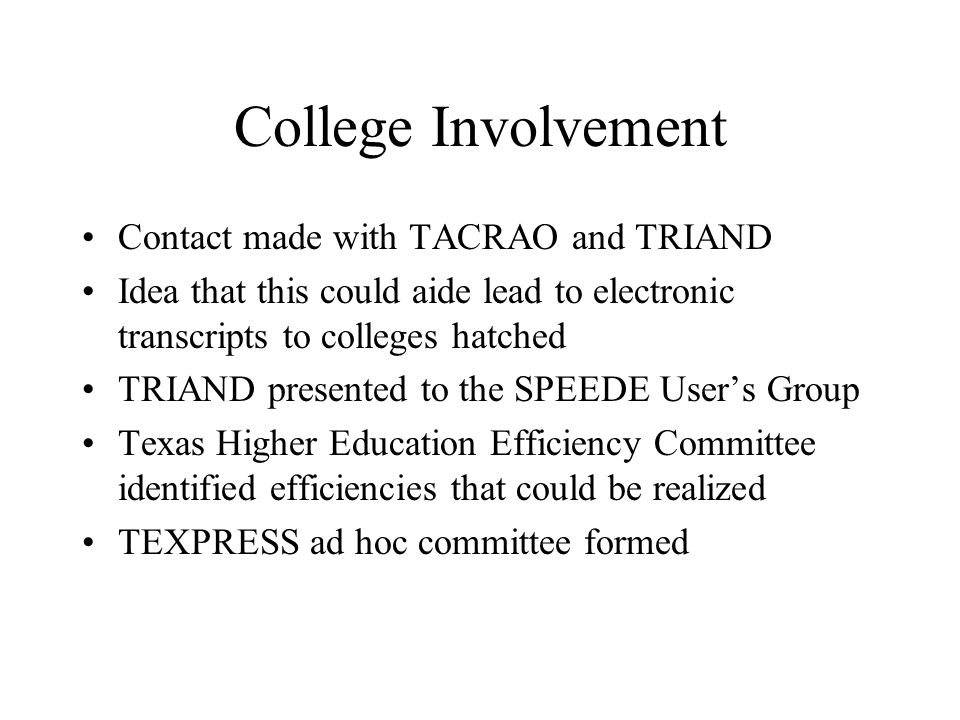 SPEEDE Server Side Transcript received from TRIAND database Packaged and sent to destination colleges in the TS130 format (same format currently used for college transcripts) Same as current college transcripts