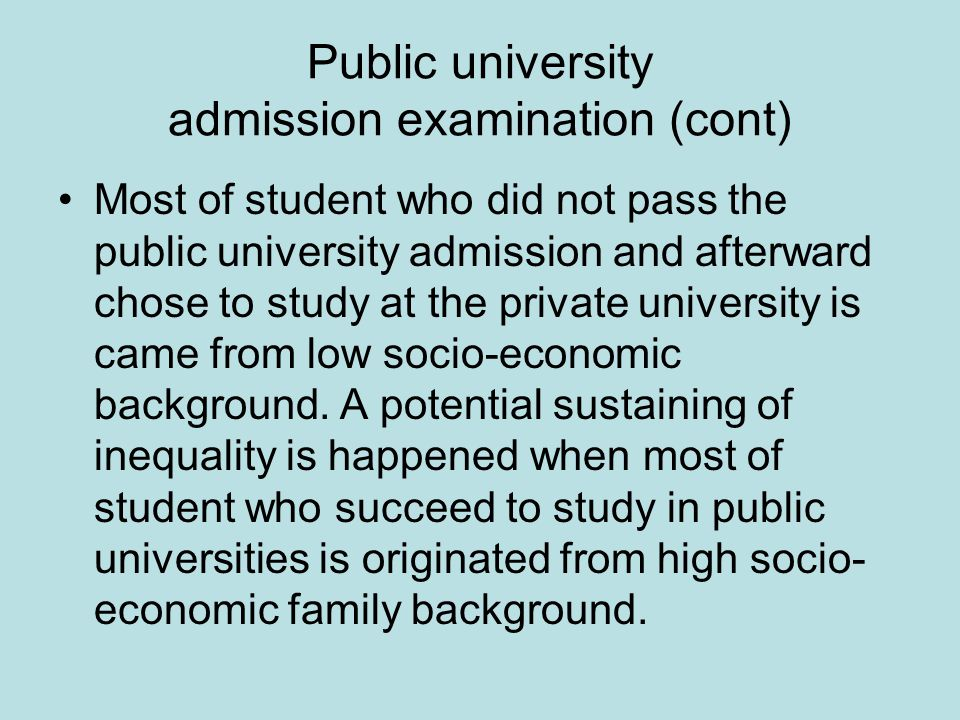 Most of student who did not pass the public university admission and afterward chose to study at the private university is came from low socio-economi
