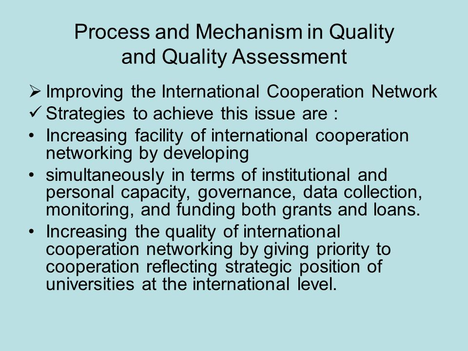 Process and Mechanism in Quality and Quality Assessment  Improving the International Cooperation Network Strategies to achieve this issue are : Incre