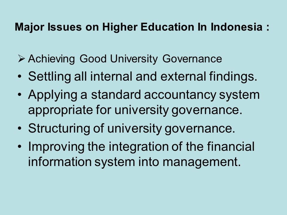 Major Issues on Higher Education In Indonesia :  Achieving Good University Governance Settling all internal and external findings. Applying a standar