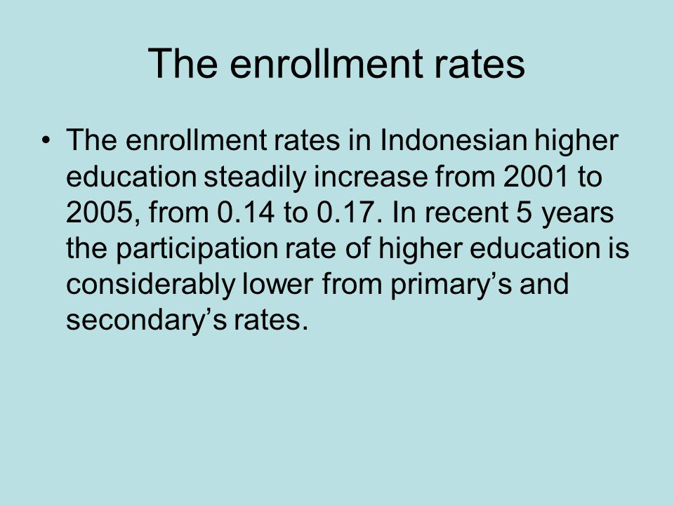 The enrollment rates The rate of enrollment of Indonesia higher education is still higher than some countries; such as Vietnam and Pakistan.