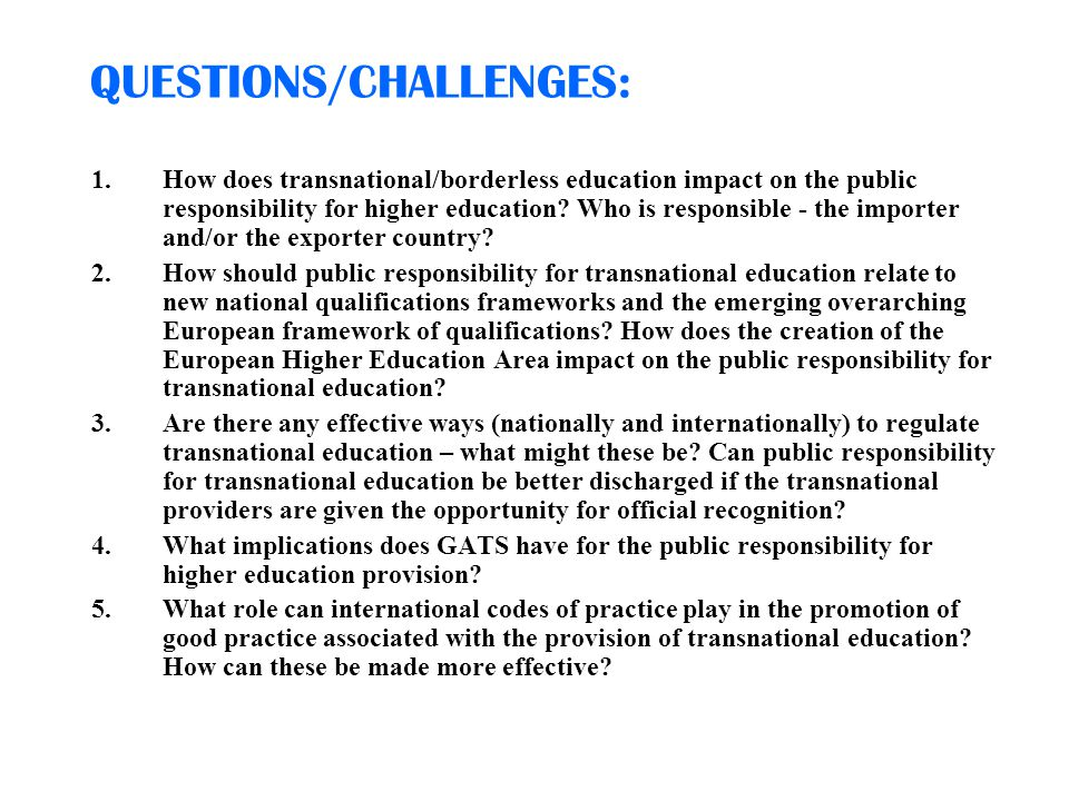RECOMMENDATIONS: Promote a debate between national and international stakeholders to develop a coordinated policy on the implications of transnational education (imported and exported) for the European Higher Education Area.