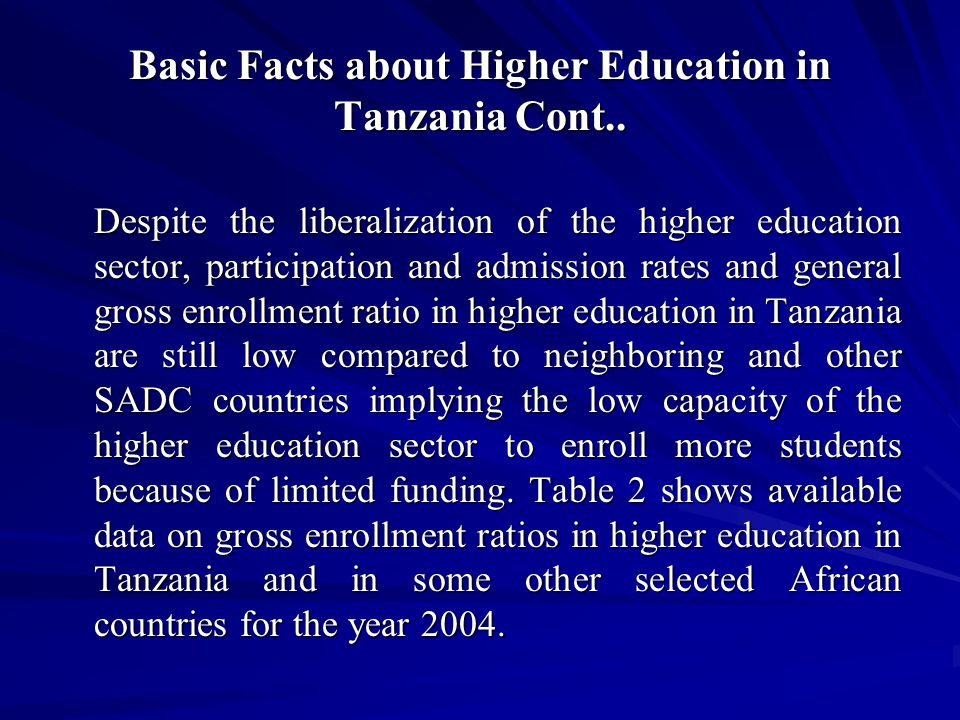 Table 2: Gross Enrollment Ratios in Higher Education for Selected Sub Saharan African Countries, 2004 (%) CountryGER Tanzania1.0 Kenya3.0 Uganda3.0 Burundi2.0 Rwanda3.0 Mozambique1.0 Botswana6.0 Angola1.0 Lesotho3.0 Zambia2.0 Swaziland5.0 Namibia6.0 South Africa 15.0 Zimbabwe4.0 Source: GUNI (2007) Higher Education in the World 2007 Table IV 1.5 pp.