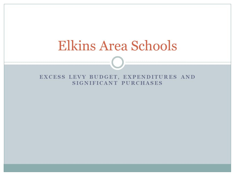 EXCESS LEVY BUDGET, EXPENDITURES AND SIGNIFICANT PURCHASES Elkins Area Schools