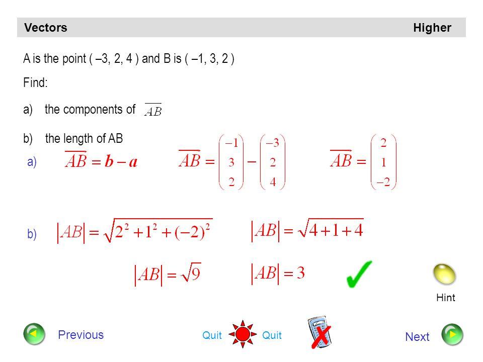 Hint Quit Vectors Higher Previous Next The vectors a, b and c are defined as follows: a = 2 i – k, b = i + 2 j + k, c = – j + k a) Evaluate a.b + a.c