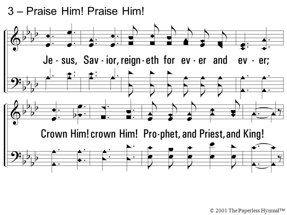 3 – Praise Him! Praise Him! © 2001 The Paperless Hymnal™