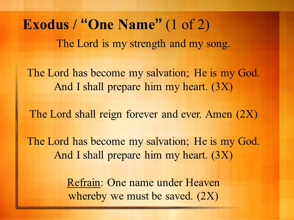 """Exodus / """"One Name"""" (1 of 2) The Lord is my strength and my song. The Lord has become my salvation; He is my God. And I shall prepare him my heart. (3"""