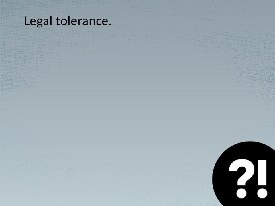 Legal tolerance.