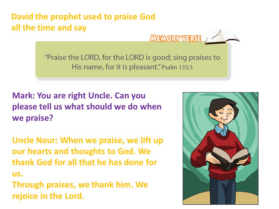 David the prophet used to praise God all the time and say Mark: You are right Uncle.