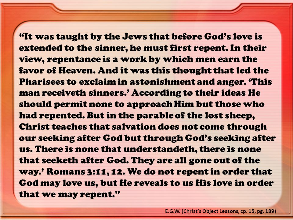 It was taught by the Jews that before God's love is extended to the sinner, he must first repent.