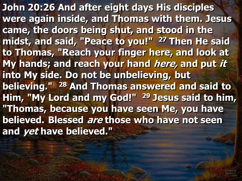 John 20:26 And after eight days His disciples were again inside, and Thomas with them.