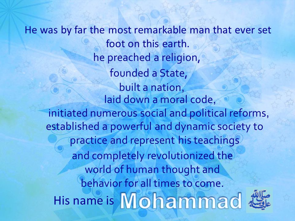 He was by far the most remarkable man that ever set foot on this earth. His name is he preached a religion, founded a State, built a nation, laid down