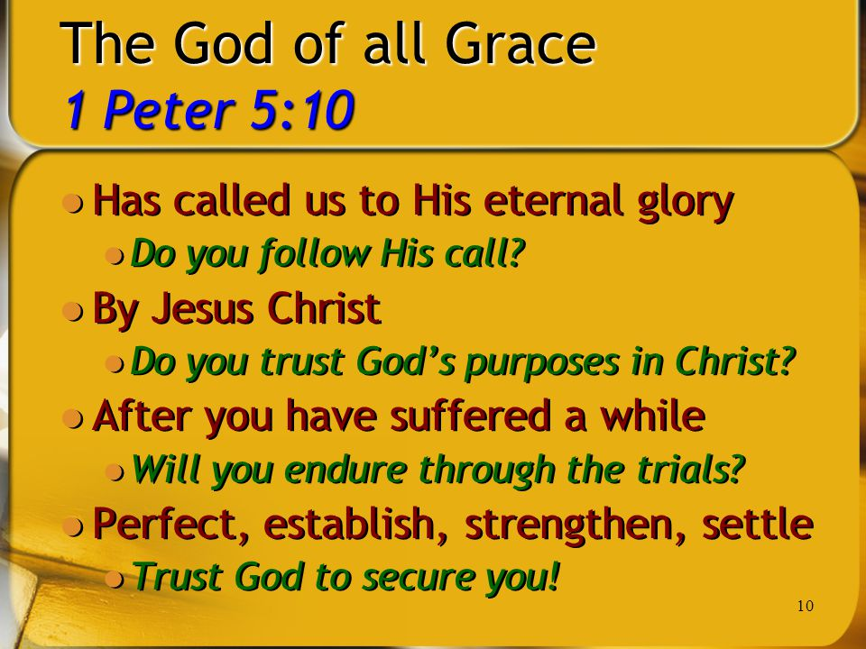 10 The God of all Grace 1 Peter 5:10 Has called us to His eternal glory Do you follow His call.