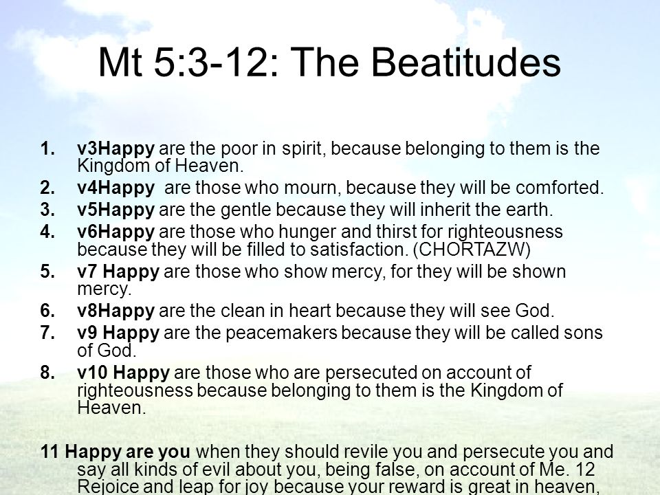 Mt 5:3-12: The Beatitudes 1.v3Happy are the poor in spirit, because belonging to them is the Kingdom of Heaven.