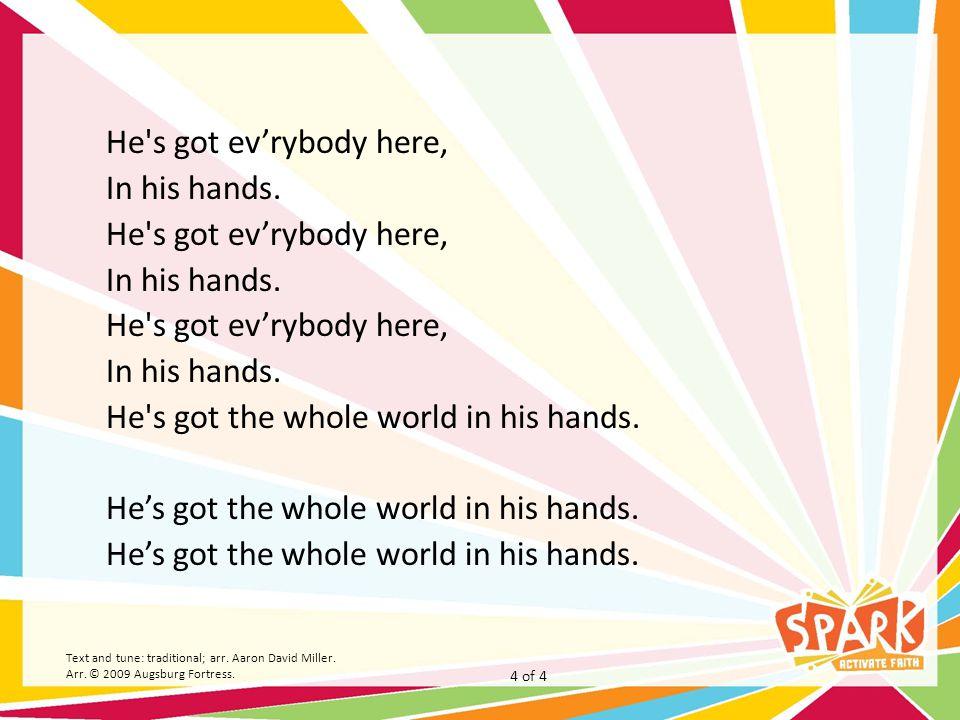 He s got ev'rybody here, In his hands. He s got ev'rybody here, In his hands.