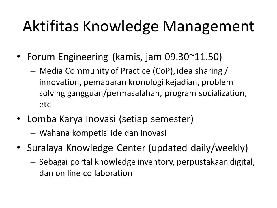 Aktifitas Knowledge Management Forum Engineering (kamis, jam 09.30~11.50) – Media Community of Practice (CoP), idea sharing / innovation, pemaparan kr