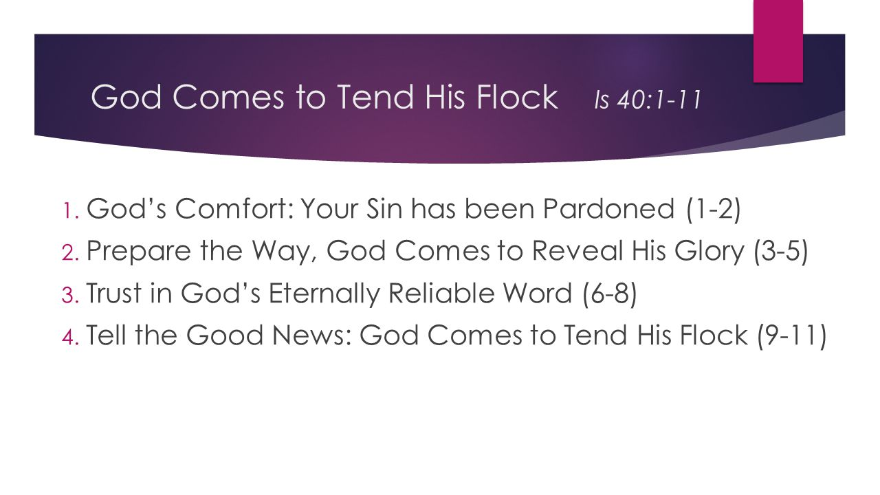 God Comes to Tend His Flock Is 40:1-11 1. God's Comfort: Your Sin has been Pardoned (1-2) 2.