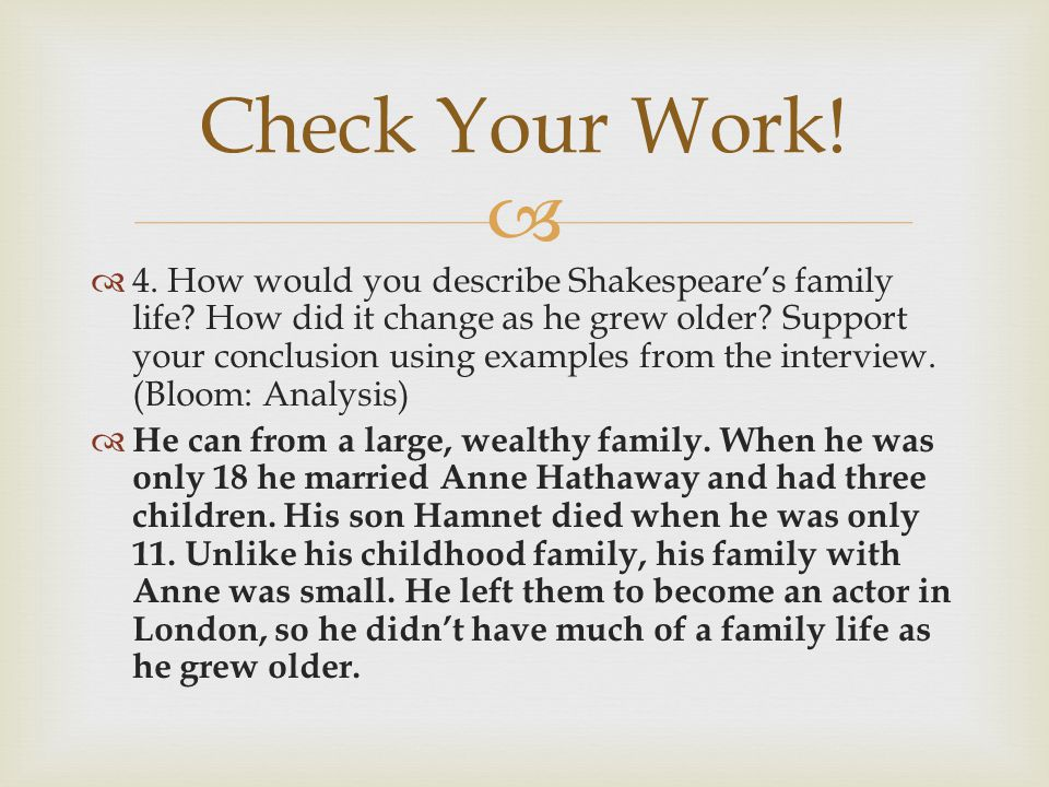  4. How would you describe Shakespeare's family life? How did it change as he grew older? Support your conclusion using examples from the interview