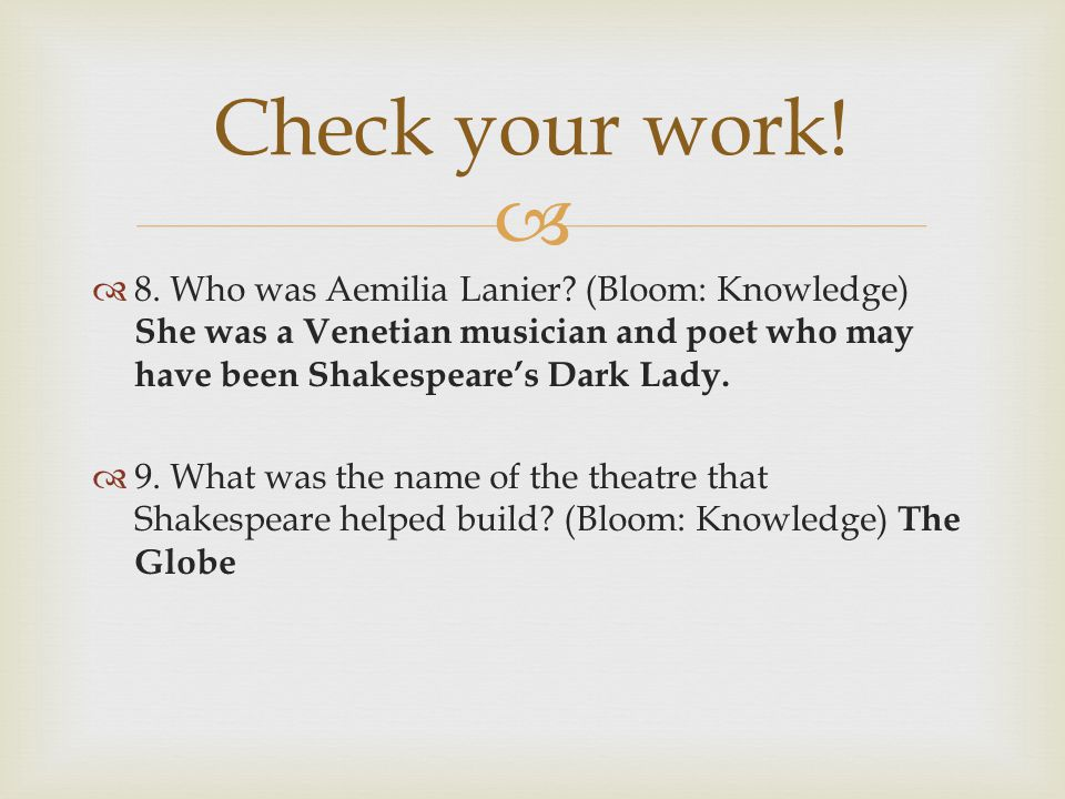   8. Who was Aemilia Lanier? (Bloom: Knowledge) She was a Venetian musician and poet who may have been Shakespeare's Dark Lady.  9. What was the na