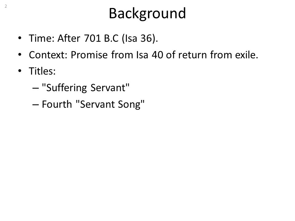 Background Time: After 701 B.C (Isa 36). Context: Promise from Isa 40 of return from exile. Titles: –