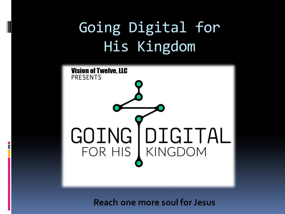Going Digital for His Kingdom Reach one more soul for Jesus