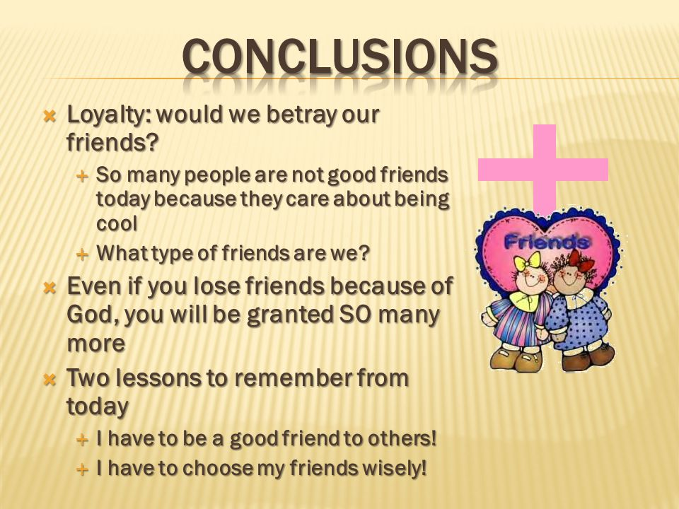  Loyalty: would we betray our friends.