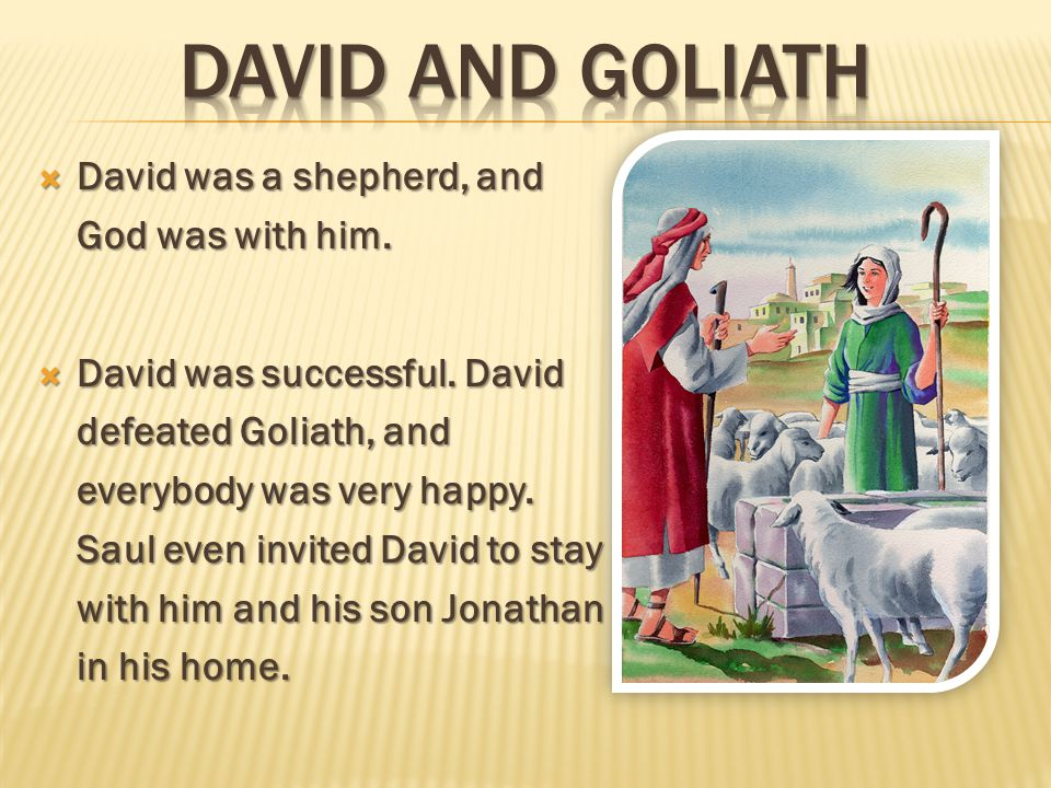  David was a shepherd, and God was with him.  David was successful.