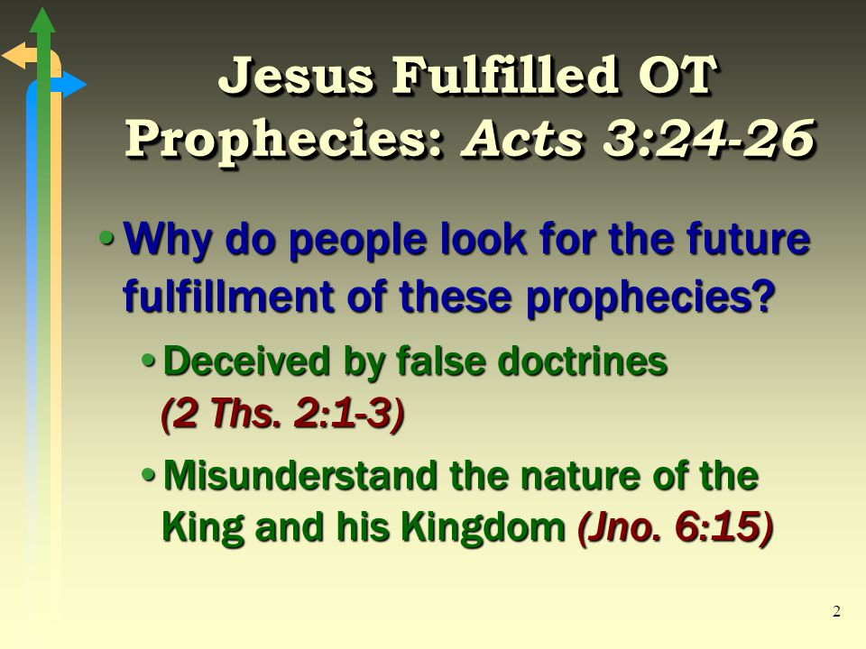 2 Jesus Fulfilled OT Prophecies: Acts 3:24-26 Why do people look for the future fulfillment of these prophecies Why do people look for the future fulfillment of these prophecies.