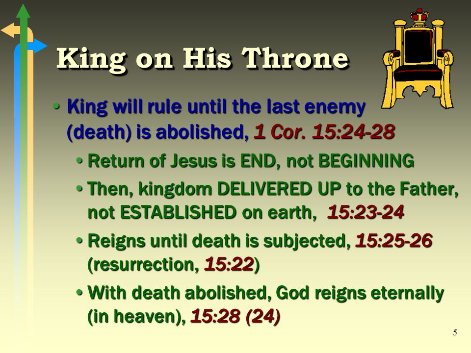 5 King on His Throne King will rule until the last enemy (death) is abolished, 1 Cor. 15:24-28King will rule until the last enemy (death) is abolished