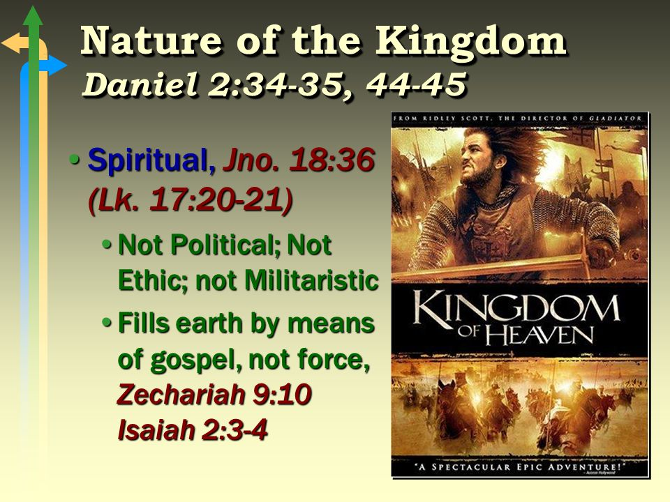 6 Nature of the Kingdom Daniel 2:34-35, 44-45 Spiritual, Jno. 18:36 (Lk. 17:20-21)Spiritual, Jno. 18:36 (Lk. 17:20-21) Not Political; Not Ethic; not M