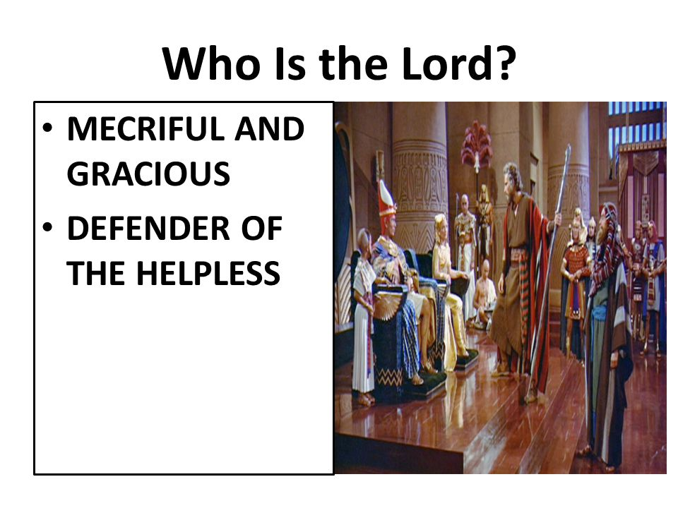 Who Is the Lord MECRIFUL AND GRACIOUS DEFENDER OF THE HELPLESS