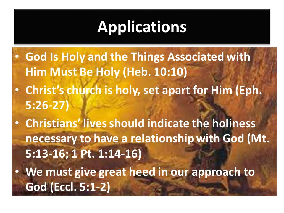 Applications God Is Holy and the Things Associated with Him Must Be Holy (Heb.