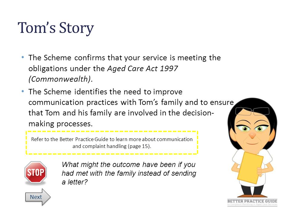 Tom's Story The Scheme confirms that your service is meeting the obligations under the Aged Care Act 1997 (Commonwealth).