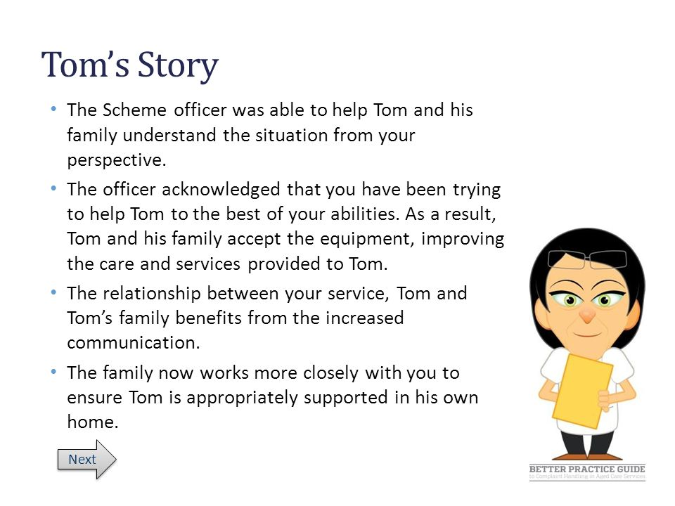 Tom's Story The Scheme officer was able to help Tom and his family understand the situation from your perspective.