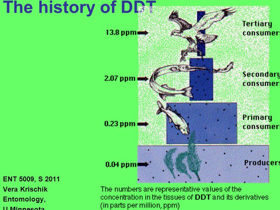The history of DDT ENT 5009, S 2011 Vera Krischik Entomology, U Minnesota