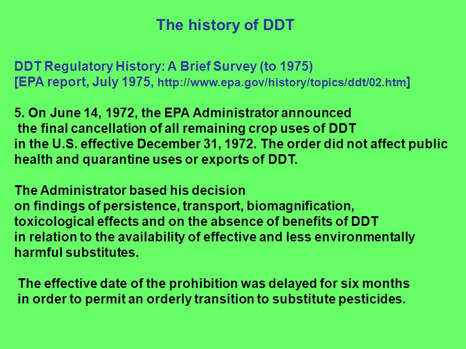 DDT Regulatory History: A Brief Survey (to 1975) [EPA report, July 1975, http://www.epa.gov/history/topics/ddt/02.htm ] 5. On June 14, 1972, the EPA A