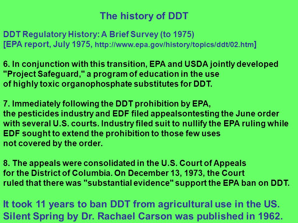 DDT Regulatory History: A Brief Survey (to 1975) [EPA report, July 1975, http://www.epa.gov/history/topics/ddt/02.htm ] 6. In conjunction with this tr