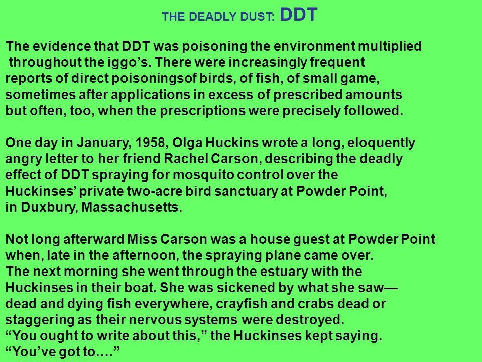 The evidence that DDT was poisoning the environment multiplied throughout the iggo's. There were increasingly frequent reports of direct poisoningsof