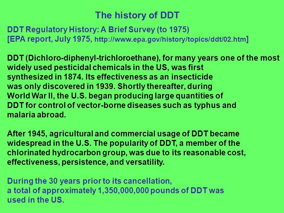 DDT Regulatory History: A Brief Survey (to 1975) [EPA report, July 1975, http://www.epa.gov/history/topics/ddt/02.htm ] DDT (Dichloro-diphenyl-trichlo