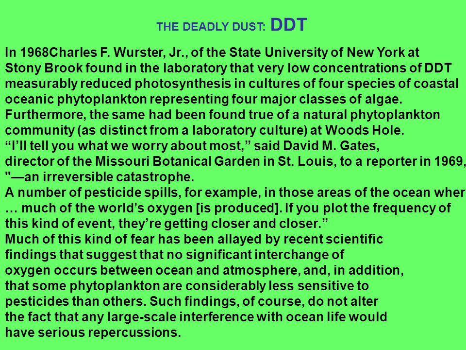 In 1968Charles F. Wurster, Jr., of the State University of New York at Stony Brook found in the laboratory that very low concentrations of DDT measura