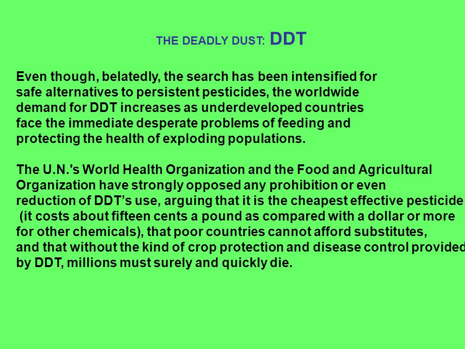 Even though, belatedly, the search has been intensified for safe alternatives to persistent pesticides, the worldwide demand for DDT increases as unde
